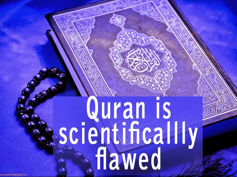 Scientific Mistakes found in the Quran